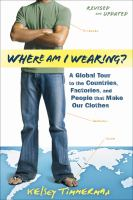 Details for Where am I Wearing? : A Global Tour to the Countries, Factories, and People That Make Our Clothes
